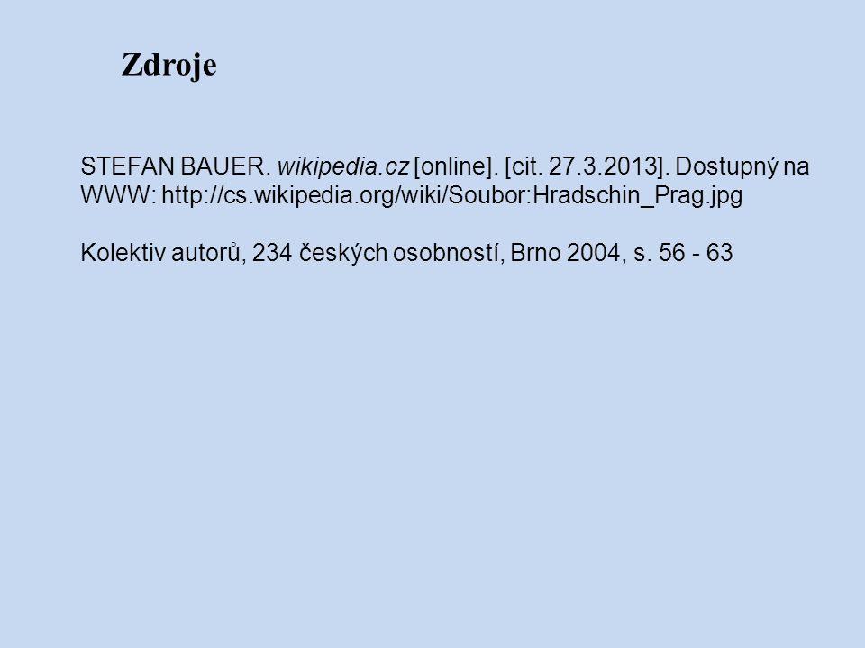 Zdroje STEFAN BAUER. wikipedia.cz [online]. [cit. 27.3.2013]. Dostupný na WWW: http://cs.wikipedia.org/wiki/Soubor:Hradschin_Prag.jpg.